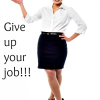 Step 29: Give up your job