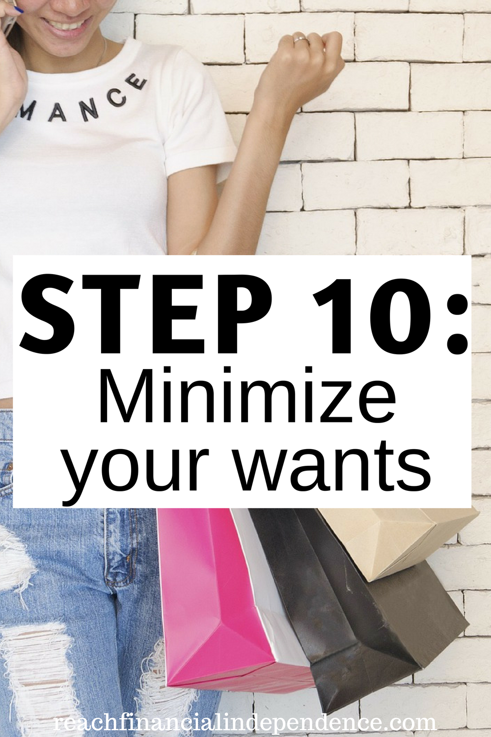Step 10: Minimize your wants. This post is part of a 30 days series called the 30 steps program to financial independence.