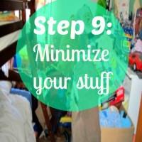 Step 9: Minimize your stuff