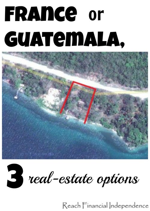 France or Guatemala, three real-estate options