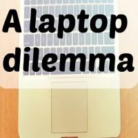 A laptop dilemma