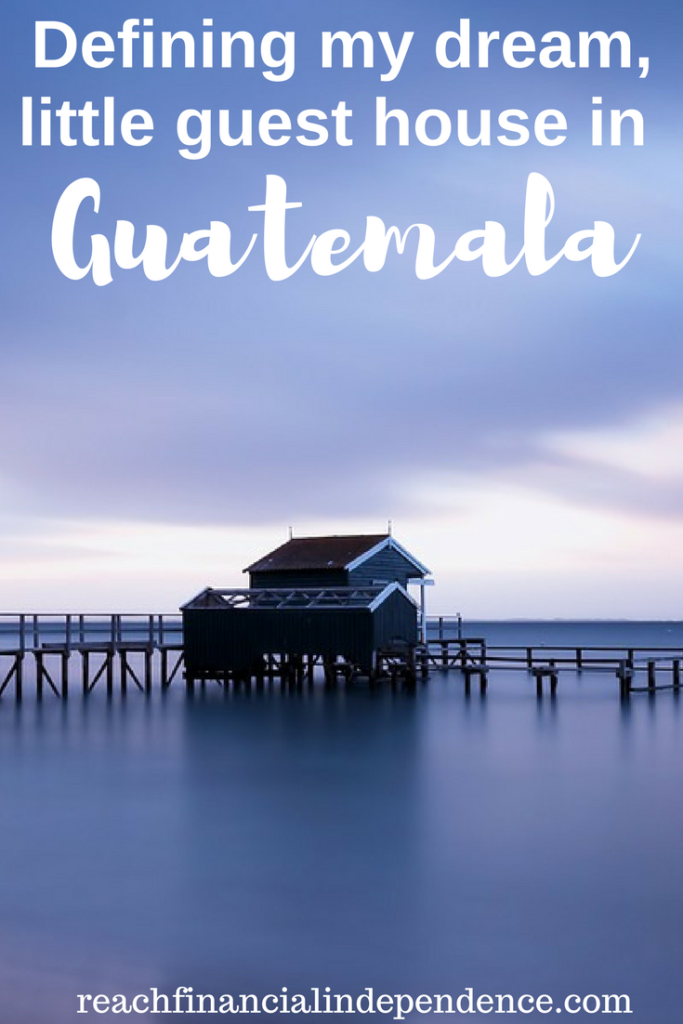Defining my dream, little guest house in Guatemala