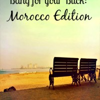 Bang for your Buck: Morocco edition