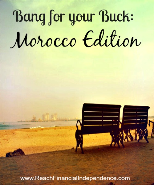 Bang for your Buck: Morocco edition