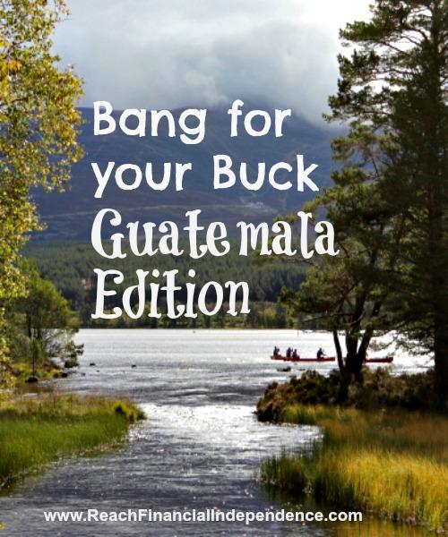 Bang for your buck, Guatemala edition