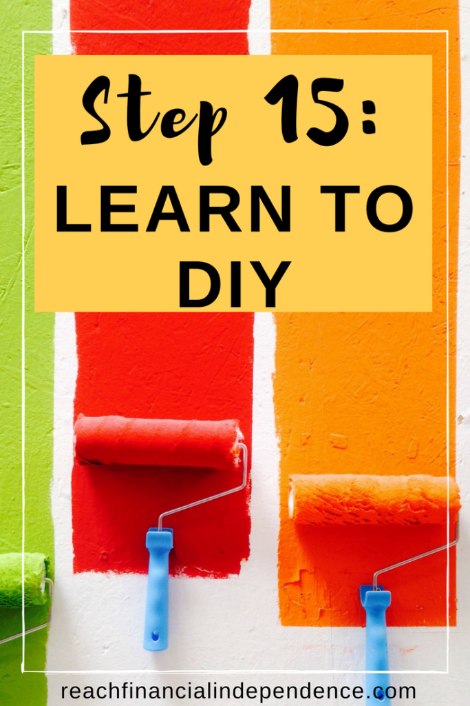 Step 15: Learn to DIY. This post is part of a 30 days series called the 30 steps program to financial independence. Do you know that you can actually save money by DIY? #diy #financialindependence #ideas #learn #steps