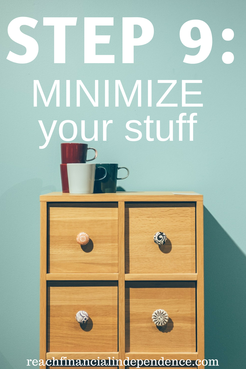 STEP 9: MINIMIZE YOUR STUFF