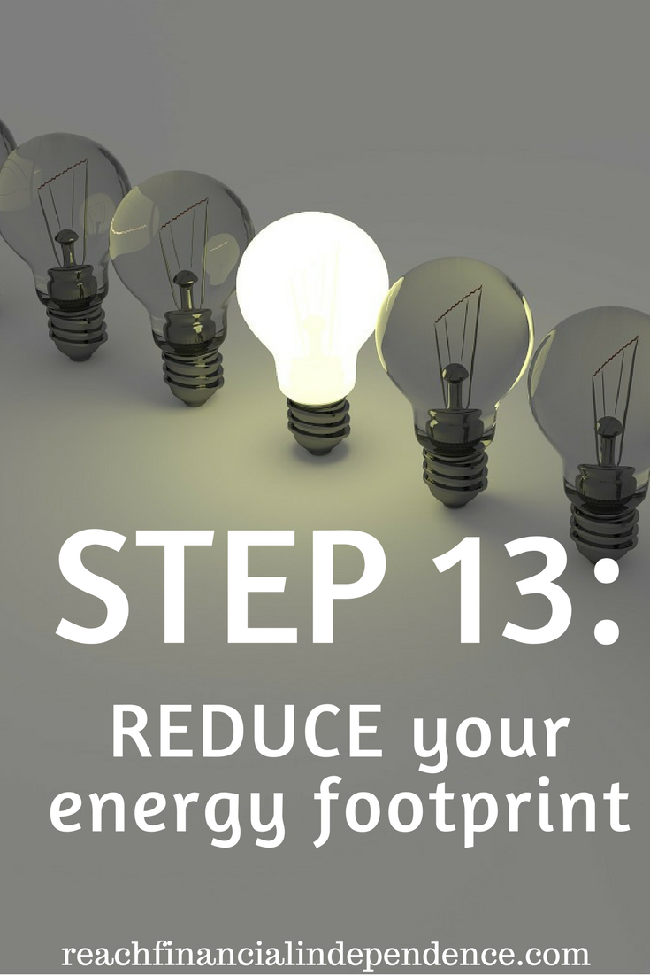 Step 13: Reduce your energy footprint. This post is part of a 30 days series called the 30 steps program to financial independence.