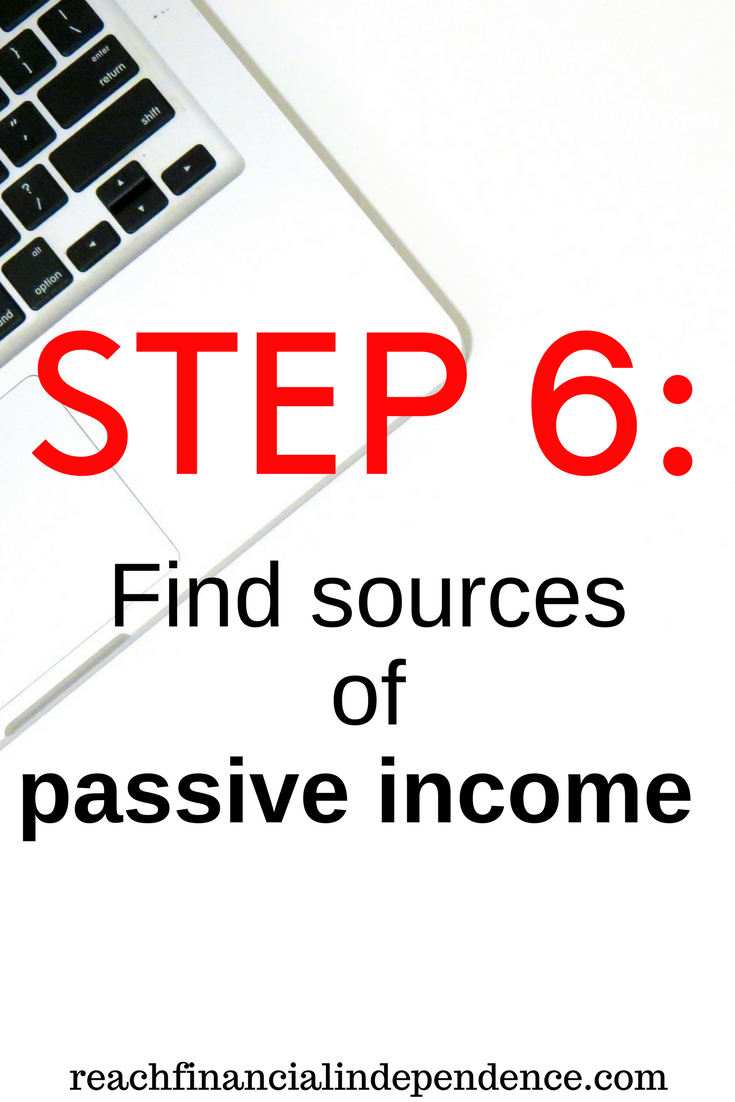 Step 6: Find sources of passive income. Find sources of passive income this post is part of a 30 days series called the 30 steps program to financial independence.
