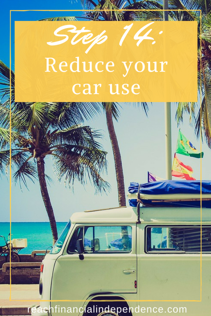 Step 14: Reduce your car use. You will learn how to live without a car. And your days of financial independence will be much closer since your expenses will lower drastically.