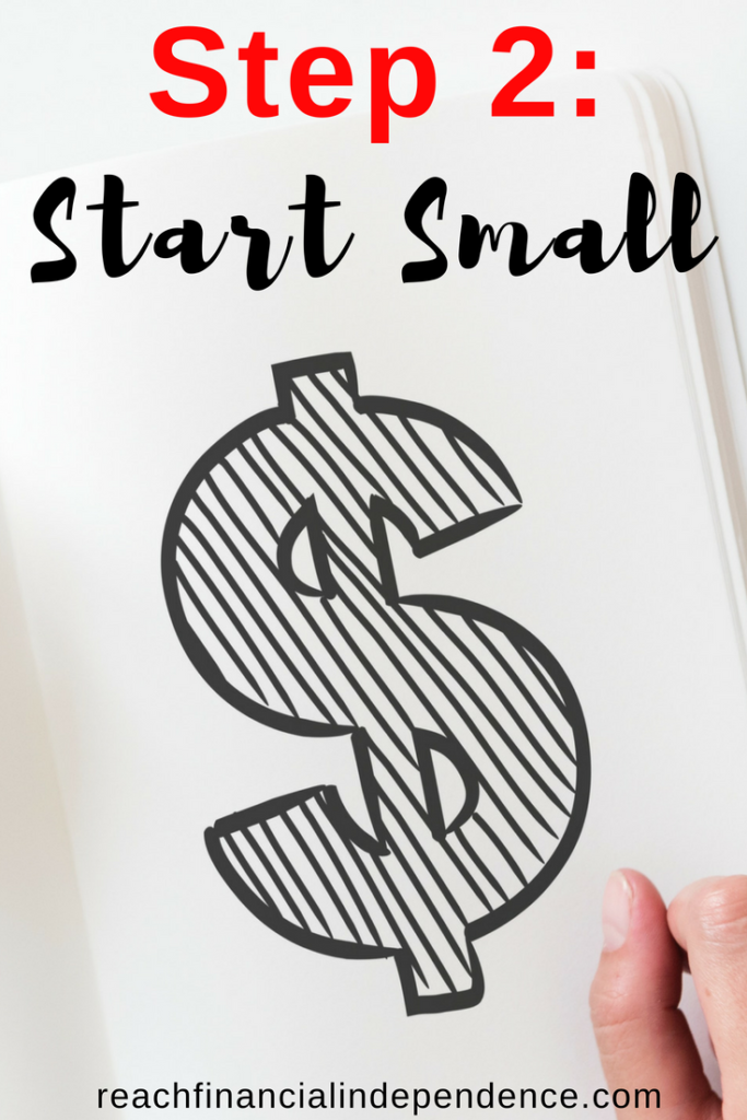 Step 2: Start Small. You have to save money, quite a considerable amount of it, in order to be someday financially independent. #financialindependence #financialindependenceretireearly #financialindependenceretireearlylife #savingmoney #savingtips #savingmoneytips #savingmoneyideas