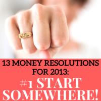 13 money resolutions for 2013: #1 start somewhere!