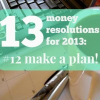13 money resolutions for 2013: #12 make a plan!