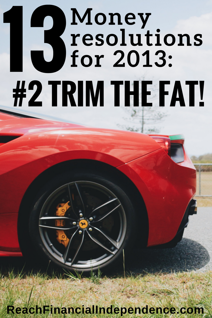 13 money resolutions for 2013: #2 trim the fat! Whether your goal is to pay off debt, your mortgage, or saving for a big item like a trip or a replacement car, you need more money than you currently have.
