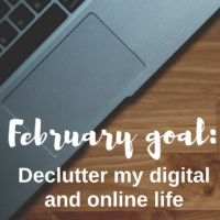 February goal: Declutter my digital and online life. Each week in February I will tackle one aspect of my digital life to organize and simplify it.