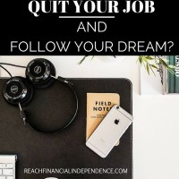 QUIT YOUR JOB AND FOLLOW YOUR DREAM