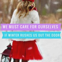 WE MUST CARE FOR OURSELVES IF WINTER RUSHES US OUT THE DOOR