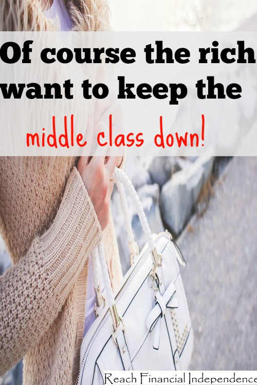 Of course the rich want to keep the middle class down!