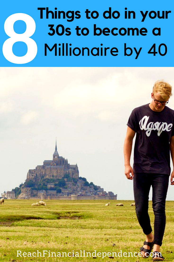 8 Things to do in your 30s to become a Millionaire by 40. So you're in your 30s. You have a good job. You can't complain. But maybe you dreamed you'd have 'made it' by now. But what you want to know is - How to become a millionaire? So how do you cross that 7-digit line and save to invest before you turn 40?