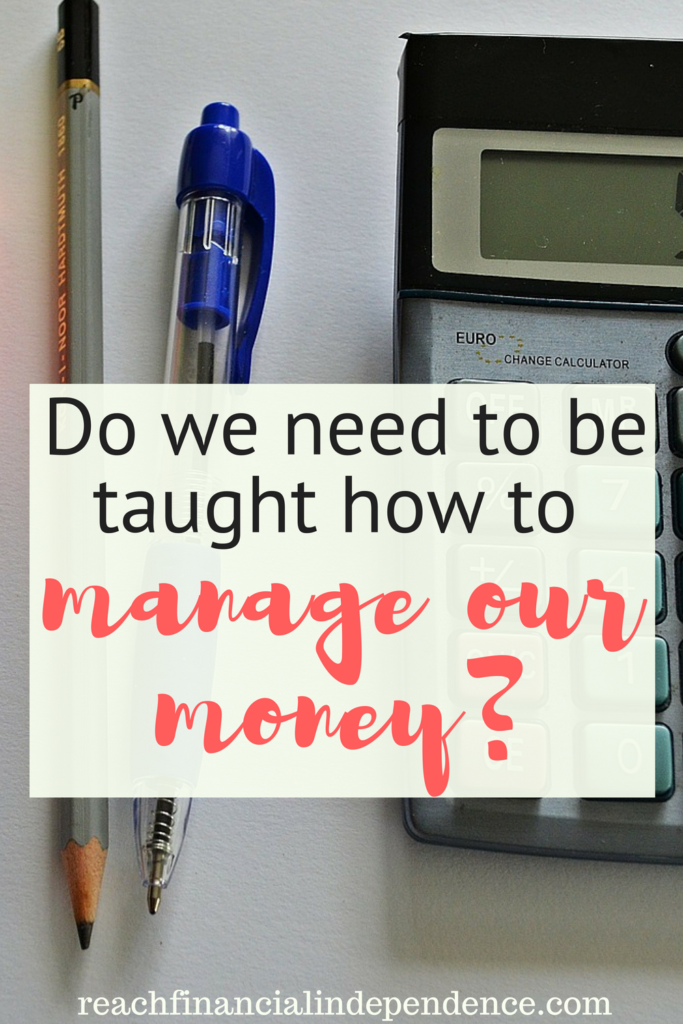 Do we need to be taught how to manage our money?