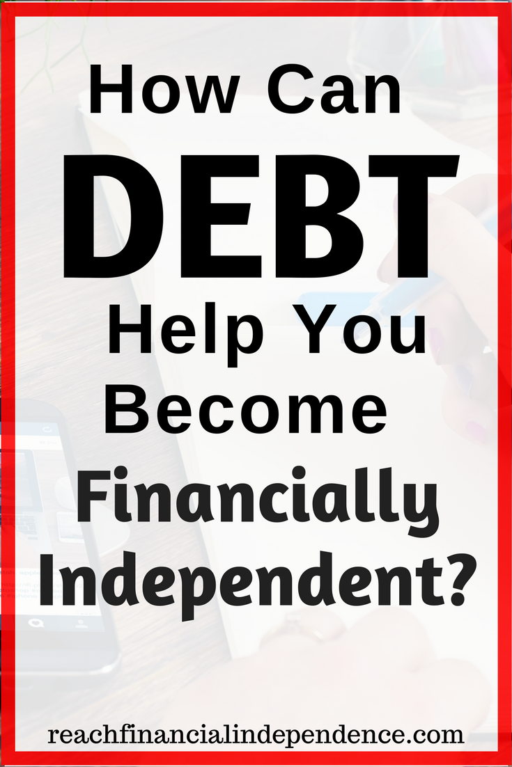 How Can Debt Help You Become Financially Independent